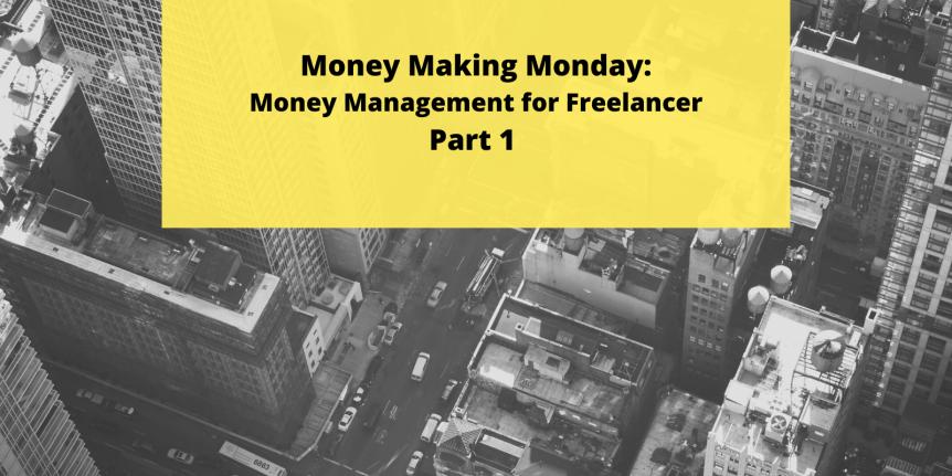 Monday Money Maker: Real Money Management for Freelancers: Part1